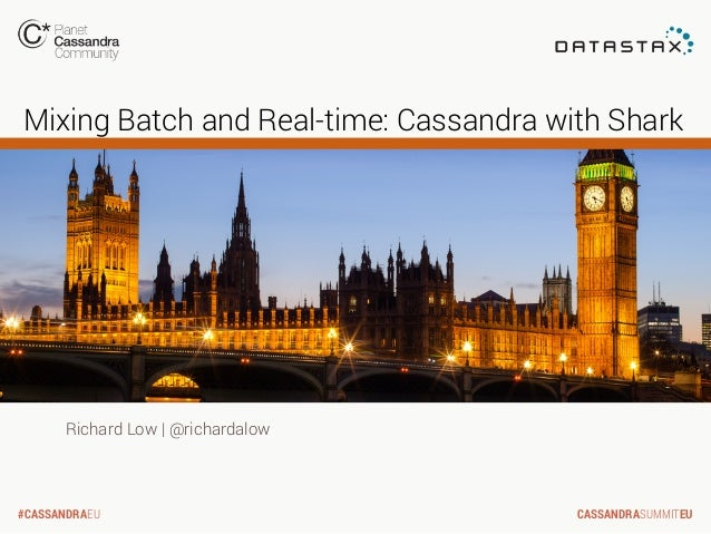 Mixing Batch and Real-time: Cassandra with Shark  Richard Low | @richardalow  #CASSANDRAEU  CASSANDRASUMMITEU