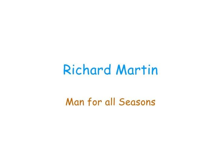 Richard Martin Man for all Seasons