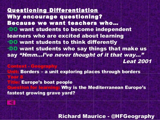 Questioning Differentiation Why encourage questioning? Because we want teachers who… •DO want students to become independe...