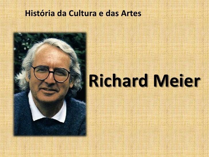 História da Cultura e das Artes                     Richard Meier