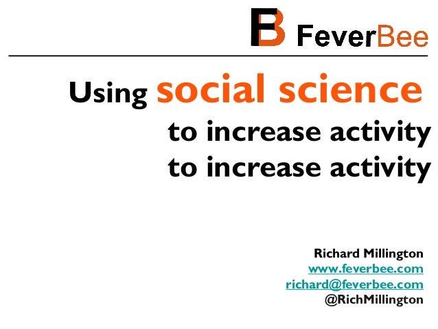 Using social science       to increase activity       to increase activity                     Richard Millington         ...