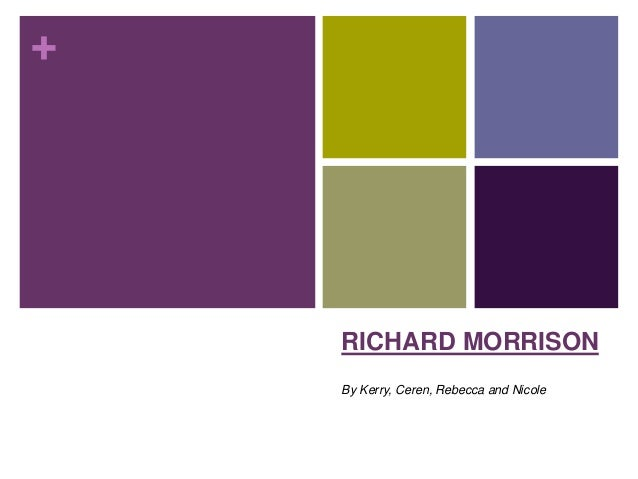 +    RICHARD MORRISON    By Kerry, Ceren, Rebecca and Nicole