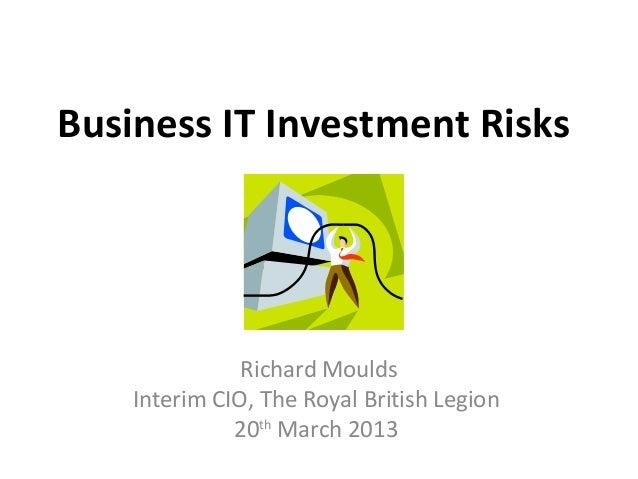 Business IT Investment Risks               Richard Moulds    Interim CIO, The Royal British Legion              20th March...