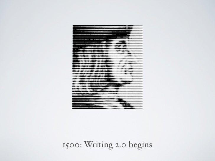 1500: Writing 2.0 begins