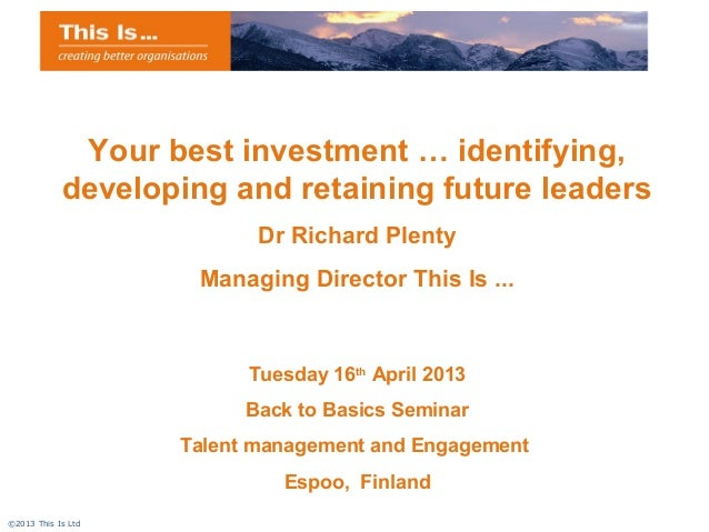 Your best investment … identifying,            developing and retaining future leaders                           Dr Richar...