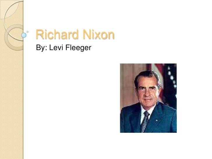 Richard Nixon<br />By: Levi Fleeger<br />