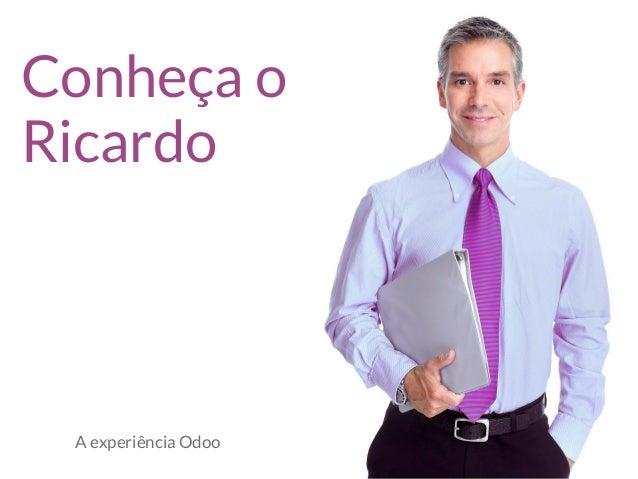 Conheça o Ricardo A experiência Odoo