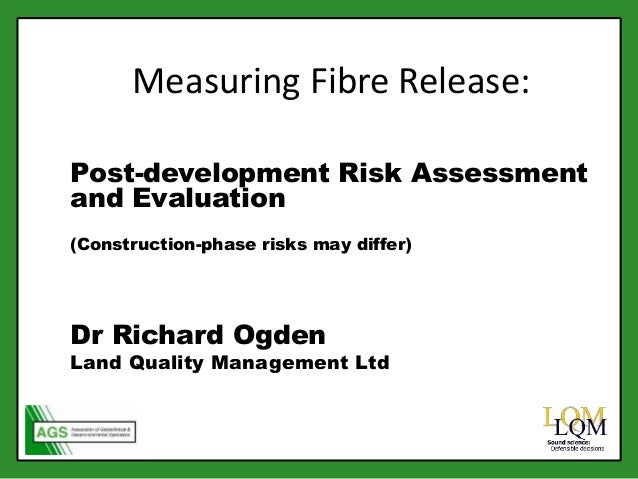 Measuring Fibre Release: Post-development Risk Assessment and Evaluation (Construction-phase risks may differ) Dr Richard ...
