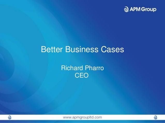 Better Business Cases  Richard Pharro  CEO