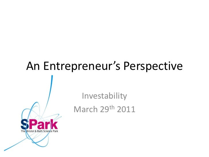 An Entrepreneur's Perspective         Investability        March 29th 2011