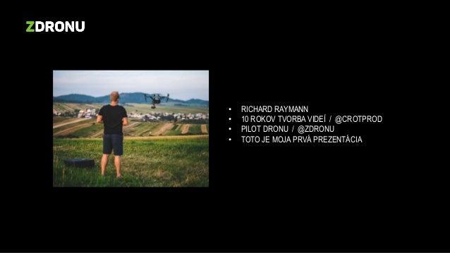 • RICHARD RAYMANN • 10 ROKOV TVORBA VIDEÍ / @CROTPROD • PILOT DRONU / @ZDRONU • TOTO JE MOJA PRVÁ PREZENTÁCIA