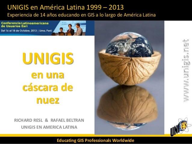 UNIGIS en América Latina 1999 – 2013 Experiencia de 14 años educando en GIS a lo largo de América Latina  UNIGIS en una cá...