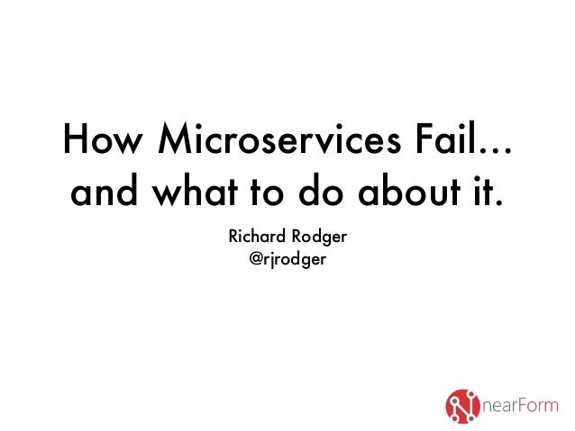How Microservices Fail… and what to do about it. Richard Rodger @rjrodger