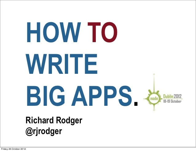 HOW TO                     WRITE                     BIG APPS.                     Richard Rodger                     @rjr...