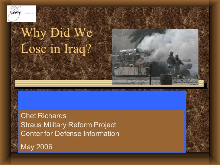 Why Did We Lose in Iraq? To an insurgency that didn't even exist until after the end of major military operations? Despite...