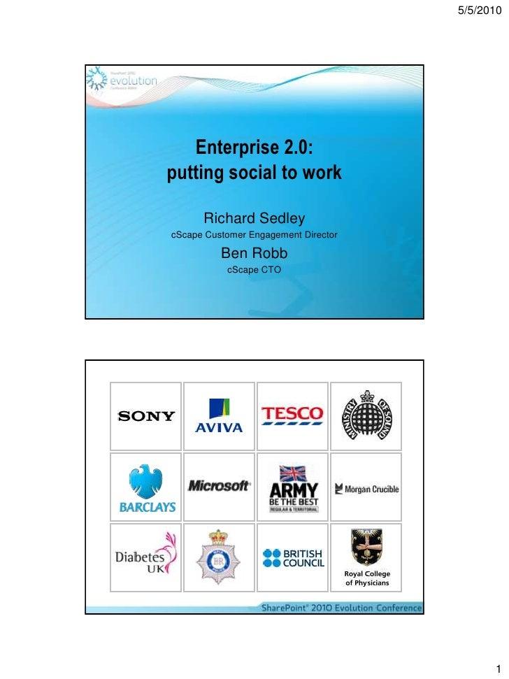5/5/2010        Enterprise 2.0: putting social to work        Richard Sedley cScape Customer Engagement Director          ...