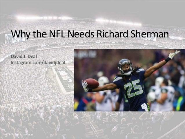 Why the NFL Needs Richard Sherman David J. Deal Instagram.com/davidjdeal