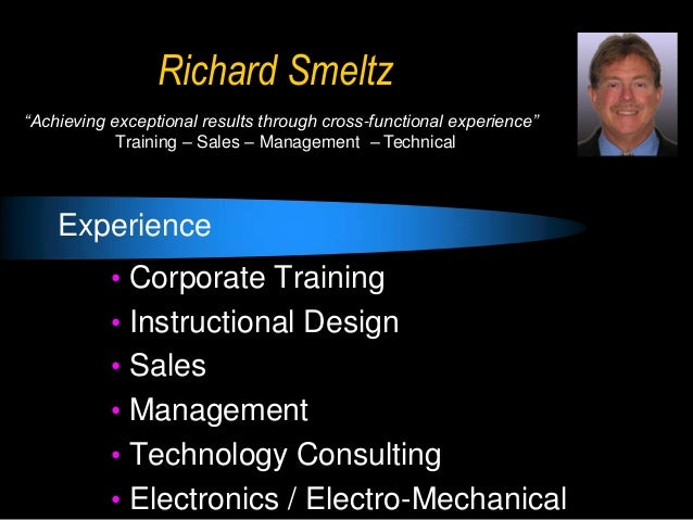 "Richard Smeltz ""Achieving exceptional results through cross-functional experience"" Training – Sales – Management – Technic..."