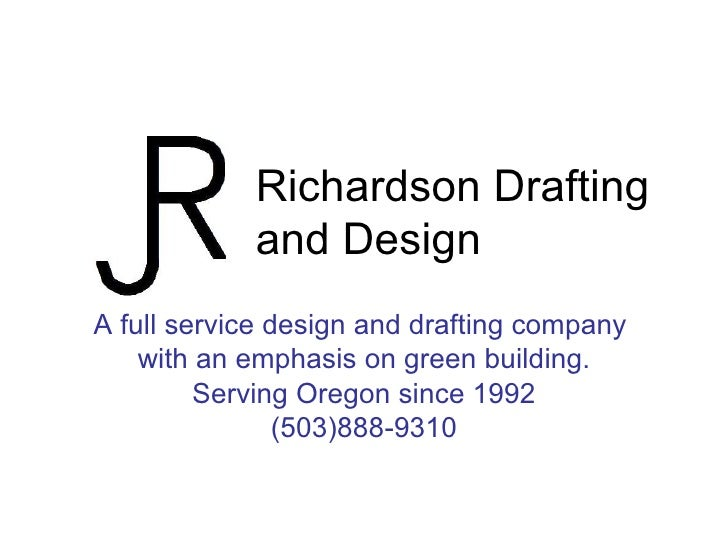 Richardson Drafting and Design A full service design and drafting company  with an emphasis on green building. Serving Ore...