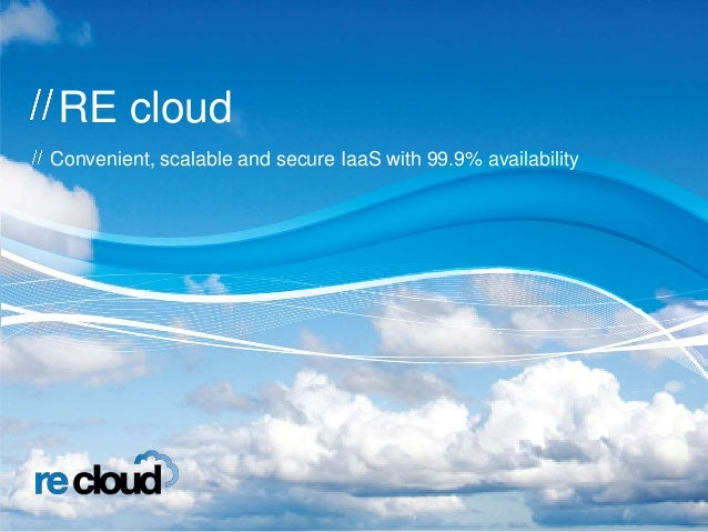 RE cloud Convenient, scalable and secure IaaS with 99.9% availability