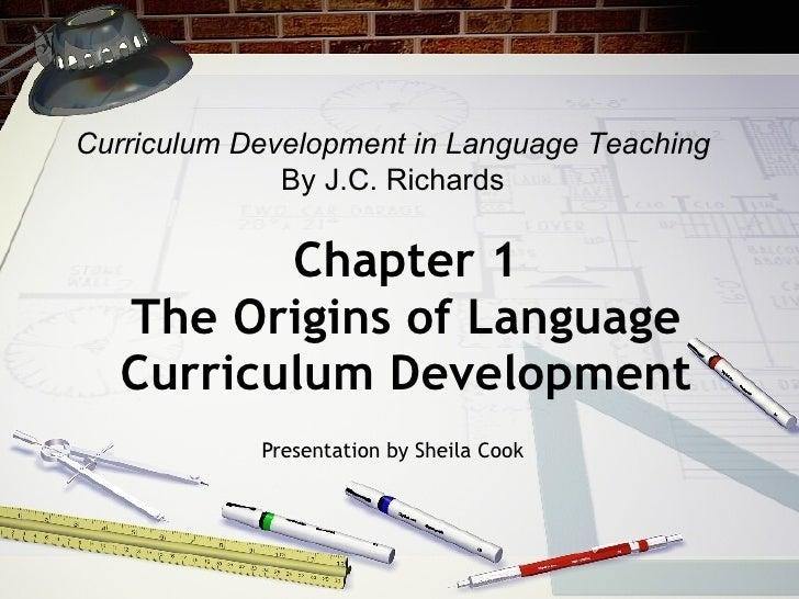 Chapter 1 The Origins of Language Curriculum Development Presentation by Sheila Cook Curriculum Development in Language Te...