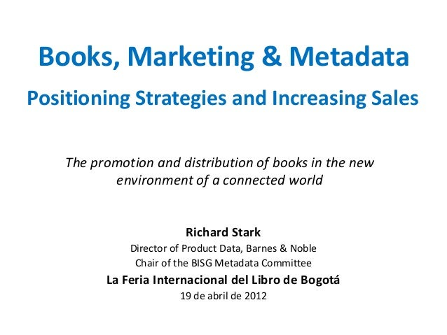 Books, Marketing & MetadataPositioning Strategies and Increasing Sales    The promotion and distribution of books in the n...