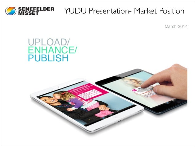 March 2014 UPLOAD/ ENHANCE/ PUBLISH YUDU Presentation- Market Position