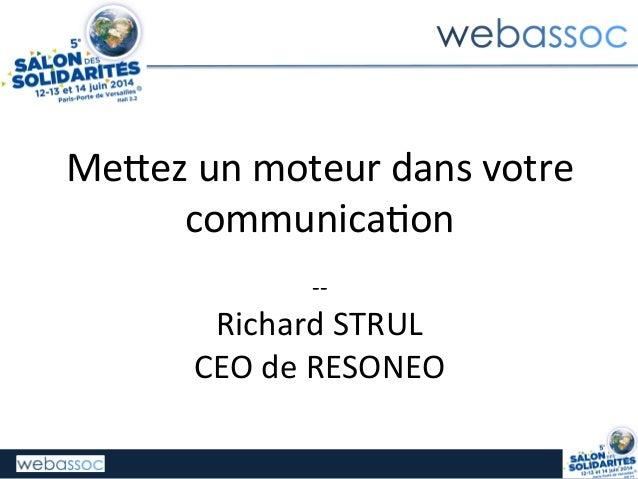 Me#ez  un  moteur  dans  votre   communica2on      -‐-‐   Richard  STRUL   CEO  de  RESONEO