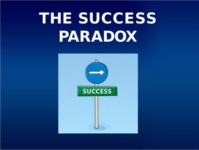 THE SUCCESS PARADOX