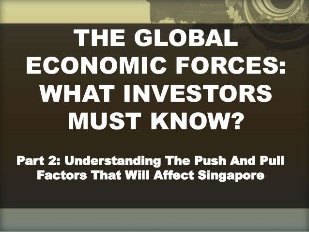 THE GLOBAL ECONOMIC FORCES: WHAT INVESTORS MUST KNOW? Part 2: Understanding The Push And Pull Factors That Will Affect Sin...