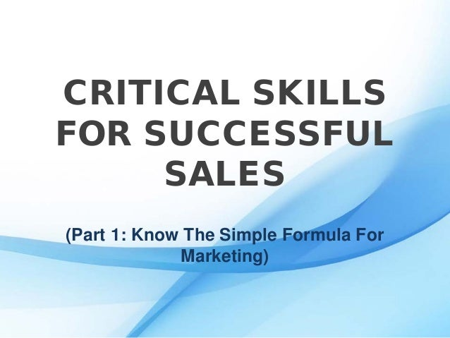 CRITICAL SKILLS FOR SUCCESSFUL SALES (Part 1: Know The Simple Formula For Marketing)