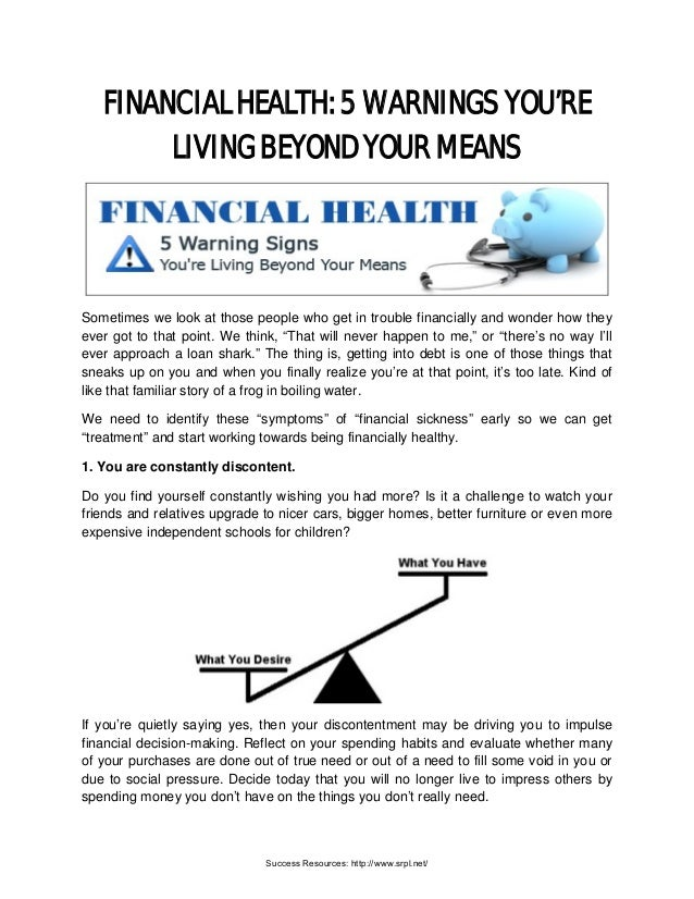 FINANCIAL HEALTH: 5 WARNINGS YOU'RE LIVING BEYOND YOUR MEANS Sometimes we look at those people who get in trouble financia...