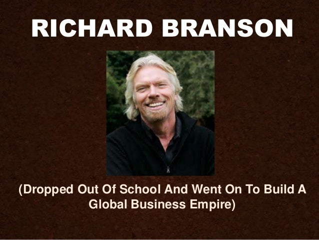 RICHARD BRANSON (Dropped Out Of School And Went On To Build A Global Business Empire)