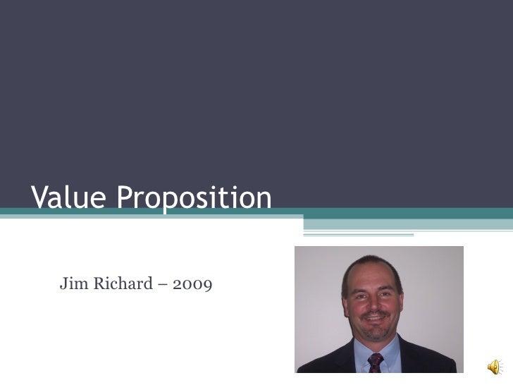 Value Proposition Jim Richard – 2009