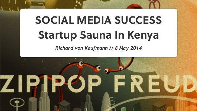 SOCIAL MEDIA SUCCESS Startup Sauna In Kenya Richard von Kaufmann // 8 May 2014