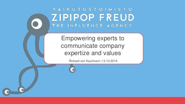Empowering experts to  communicate company  expertize and values  Richard von Kaufmann // 2.10.2014