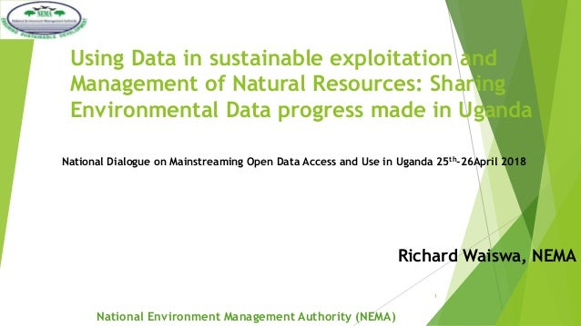Using Data in sustainable exploitation and Management of Natural Resources: Sharing Environmental Data progress made in Ug...