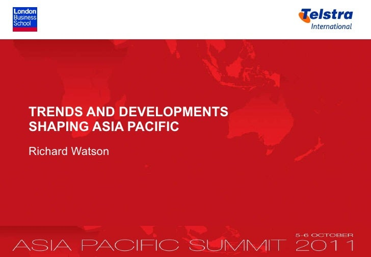 <ul><li>TREN DS AND DEVELOPMENTS SHAPING ASIA PACIFIC </li></ul><ul><li>Richard Watson </li></ul>
