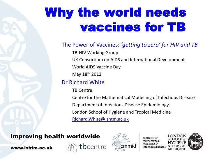 Why the world needs                vaccines for TB                  The Power of Vaccines: 'getting to zero' for HIV and T...