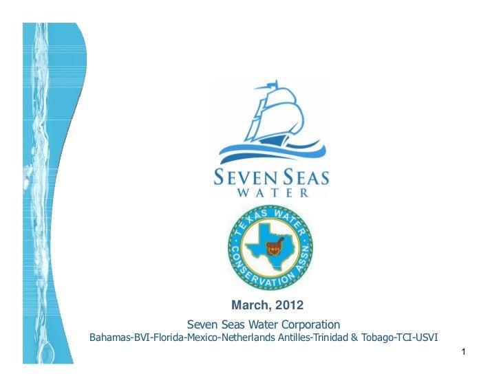 March, 2012                    Seven Seas Water CorporationBahamas-BVI-Florida-Mexico-Netherlands Antilles-Trinidad & Toba...