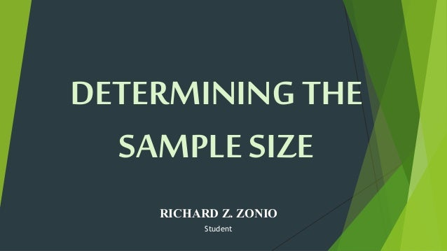 DETERMINING THE  SAMPLE SIZE  RICHARD Z. ZONIO  Student