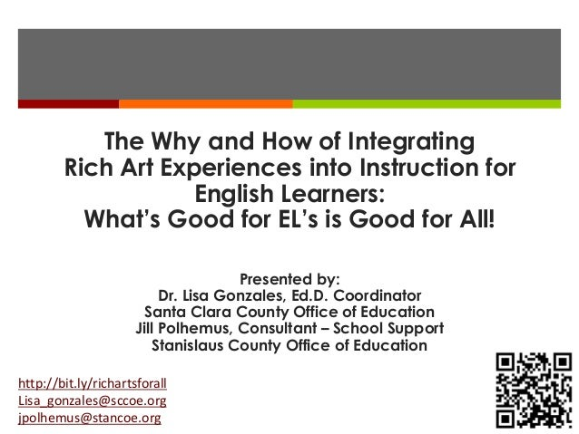 The Why and How of Integrating        Rich Art Experiences into Instruction for                    English Learners:      ...