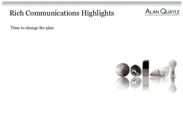 Rich Communications Highlights Time to change the plan