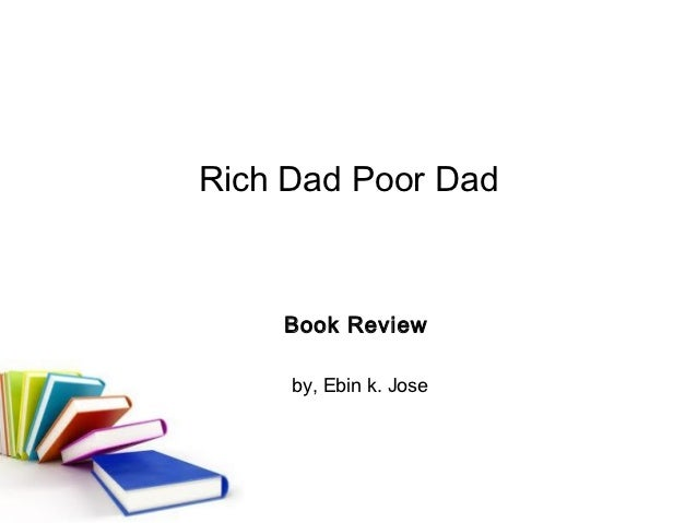 Rich Dad Poor Dad    Book Review     by, Ebin k. Jose