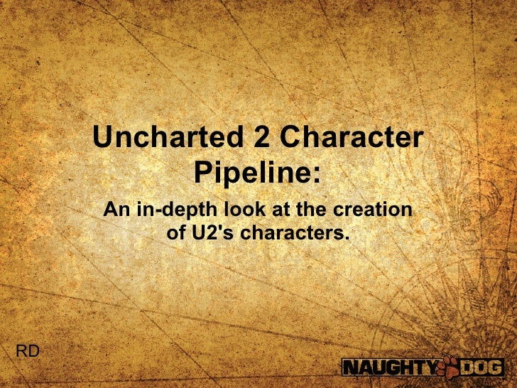 Uncharted 2 Character           Pipeline:     An in-depth look at the creation           of U2s characters.RD