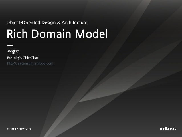 Object-Oriented Design & Architecture Rich Domain Model 조영호 Eternity's Chit-Chat http://aeternum.egloos.com