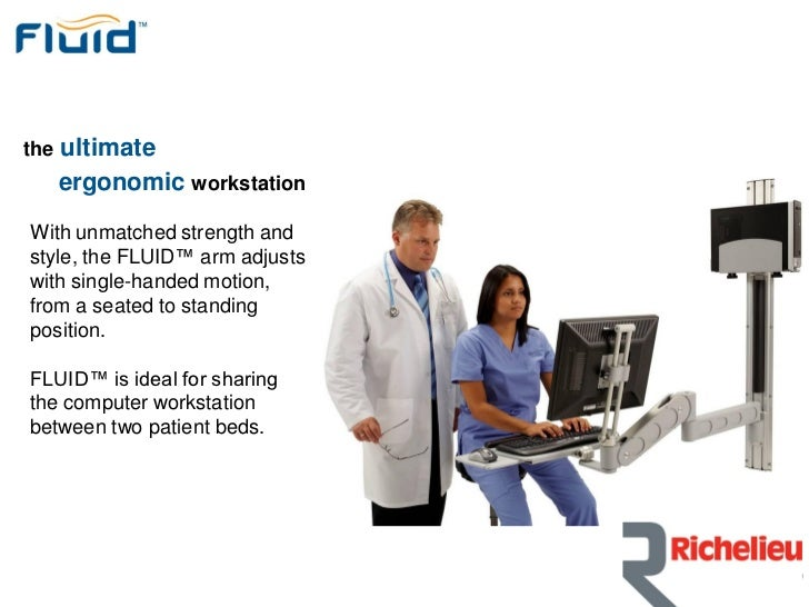 the   ultimate      ergonomic workstationWith unmatched strength andstyle, the FLUID™ arm adjustswith single-handed motion...