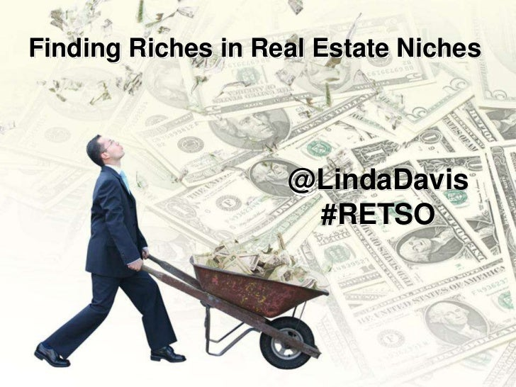 Finding Riches in Real Estate Niches <br />@LindaDavis#RETSO<br />