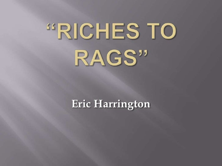 """""""Riches to Rags""""<br />Eric Harrington<br />"""