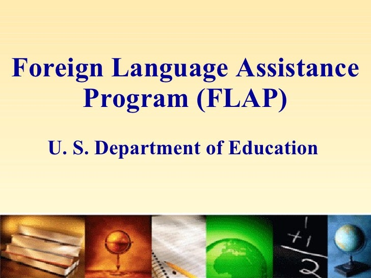 Foreign Language Assistance Program (FLAP) U. S. Department of Education